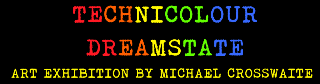 TECHNICOLOUR DREAMSTATE BY MATTHEW CROSSWAITE